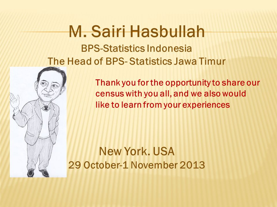 M. Sairi Hasbullah BPS-Statistics Indonesia The Head of BPS- Statistics Jawa Timur New York.