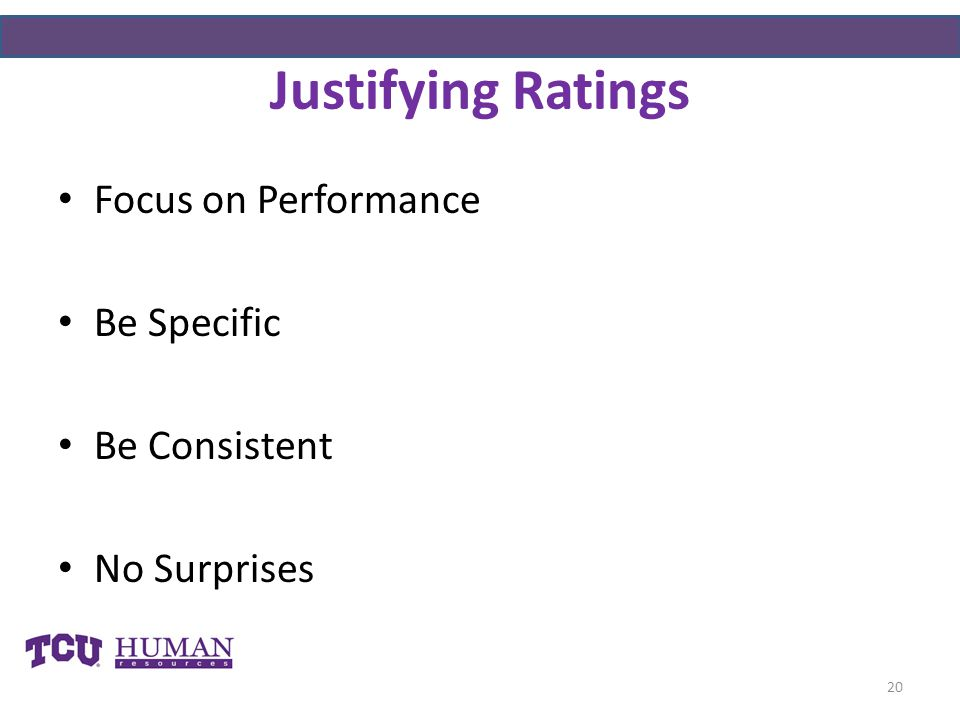 Justifying Ratings Focus on Performance Be Specific Be Consistent No Surprises 20