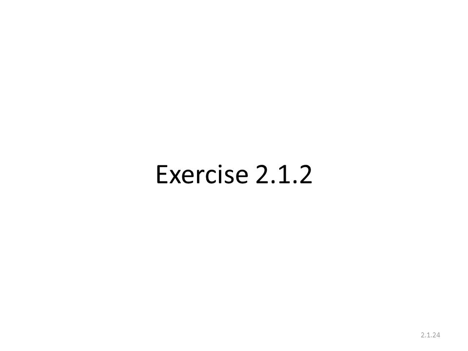 Exercise 2.1.2 2.1.24