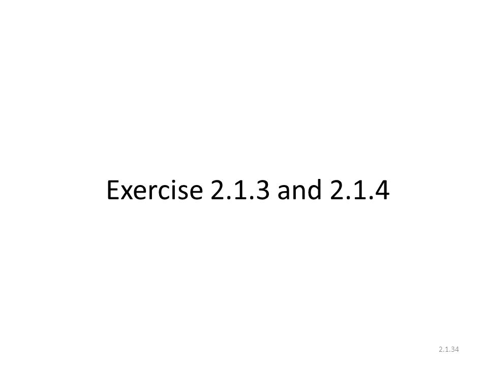 Exercise 2.1.3 and 2.1.4 2.1.34