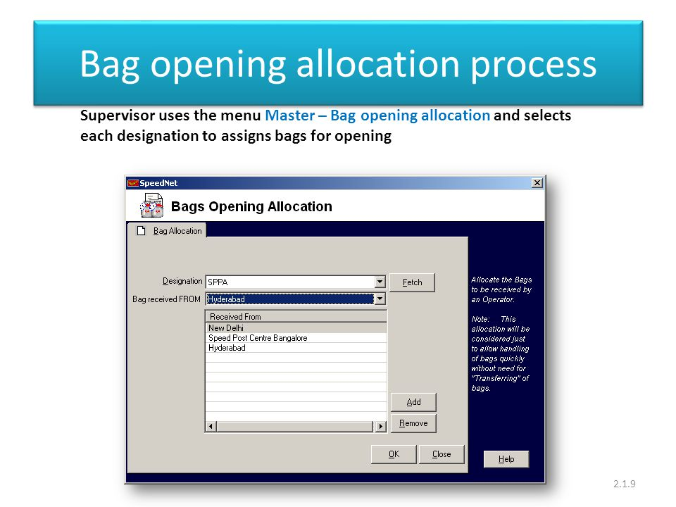 Bag opening allocation process 2.1.9 Supervisor uses the menu Master – Bag opening allocation and selects each designation to assigns bags for opening