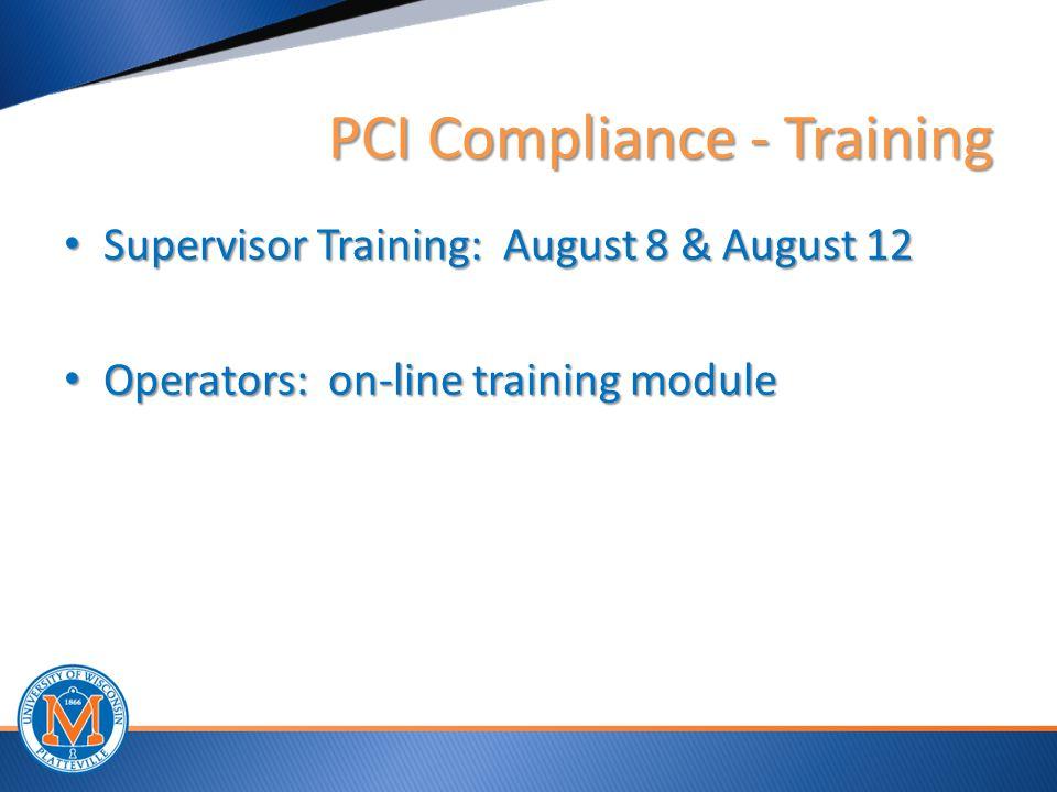 PCI Compliance - Training Supervisor Training: August 8 & August 12 Supervisor Training: August 8 & August 12 Operators: on-line training module Opera