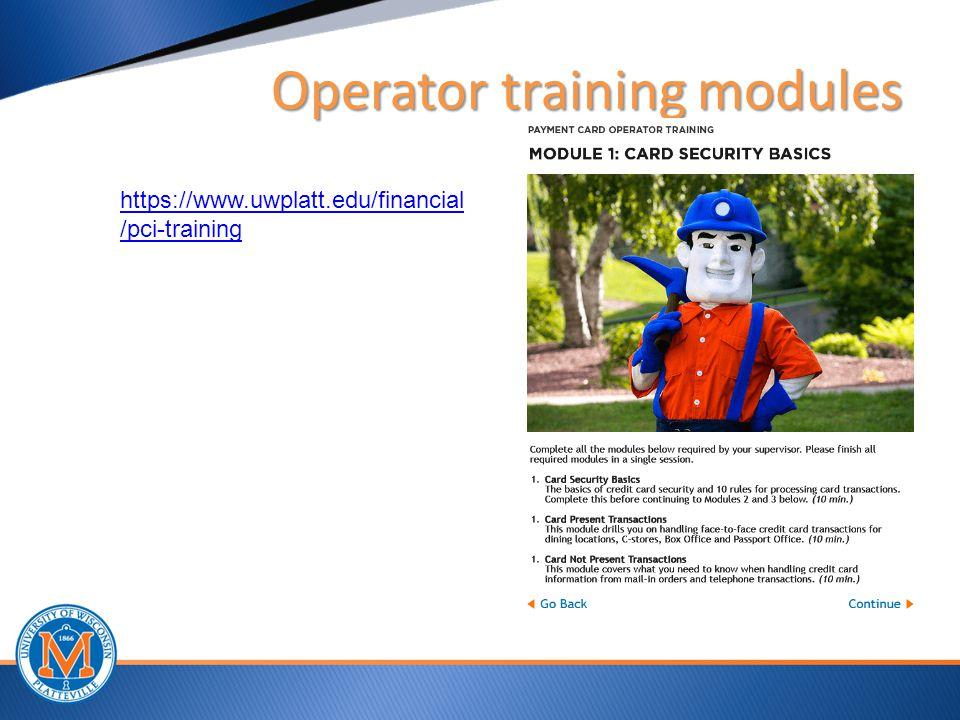 Operator training modules https://www.uwplatt.edu/financial /pci-training 20