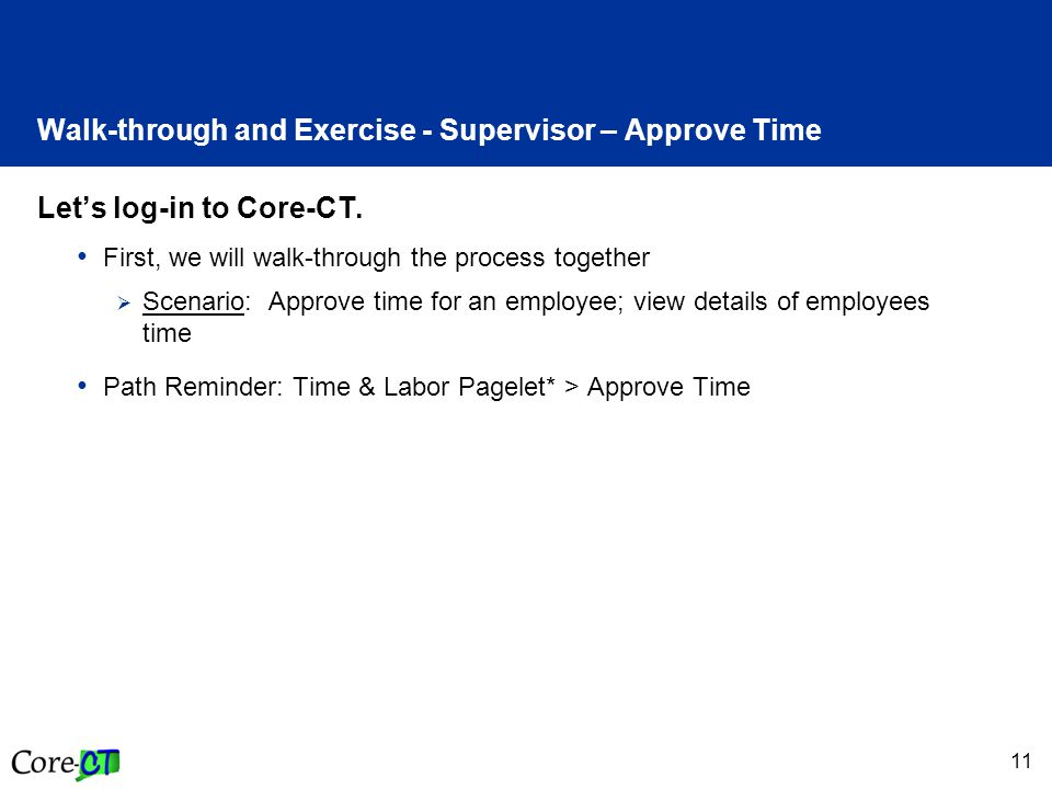 11 Walk-through and Exercise - Supervisor – Approve Time Let's log-in to Core-CT.