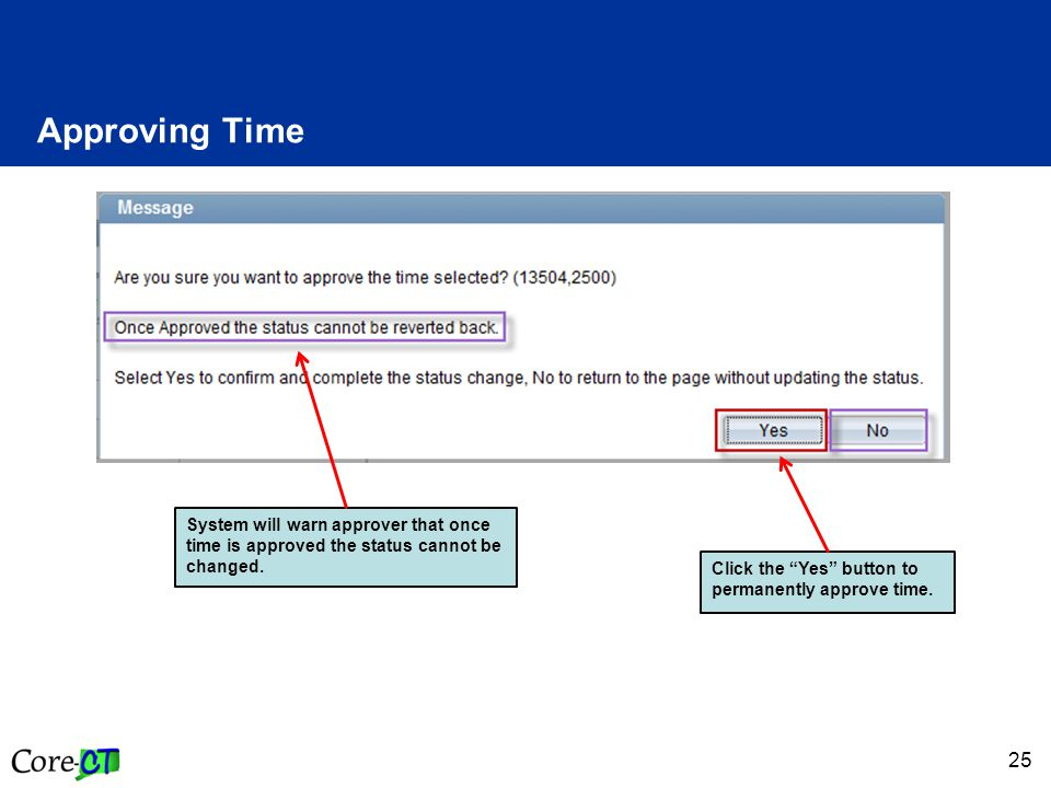 25 Approving Time System will warn approver that once time is approved the status cannot be changed.