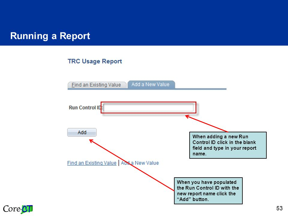53 Running a Report When adding a new Run Control ID click in the blank field and type in your report name.