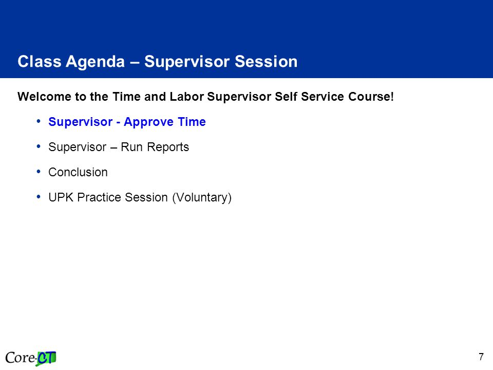 7 Welcome to the Time and Labor Supervisor Self Service Course.