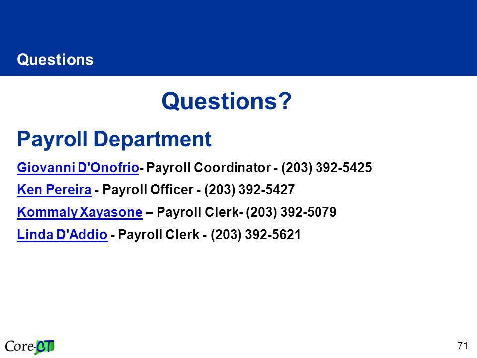 71 Questions Questions? Payroll Department Giovanni D'OnofrioGiovanni D'Onofrio- Payroll Coordinator - (203) 392-5425 Ken PereiraKen Pereira - Payroll