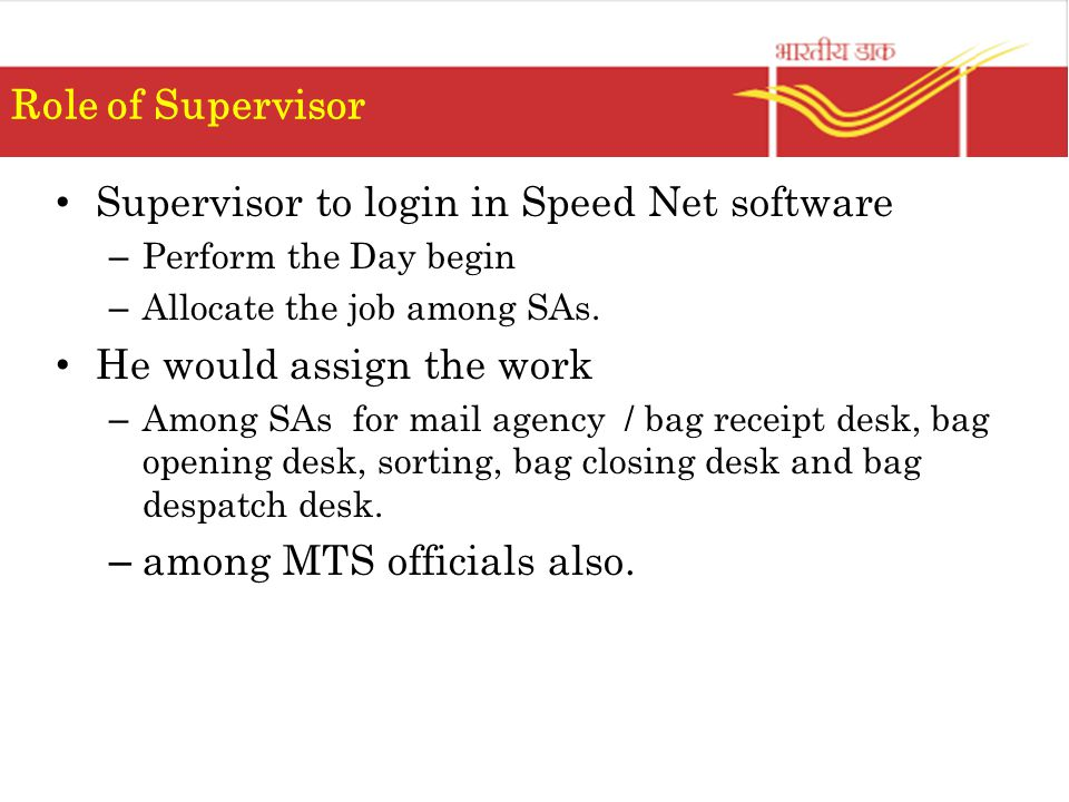 Role of Supervisor Supervisor to login in Speed Net software – Perform the Day begin – Allocate the job among SAs.