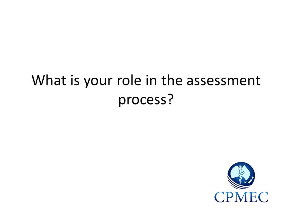 What is your role in the assessment process