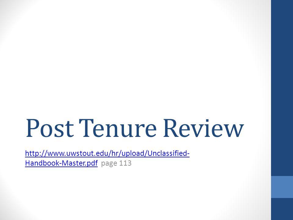 Post Tenure Review http://www.uwstout.edu/hr/upload/Unclassified- Handbook-Master.pdfhttp://www.uwstout.edu/hr/upload/Unclassified- Handbook-Master.pd