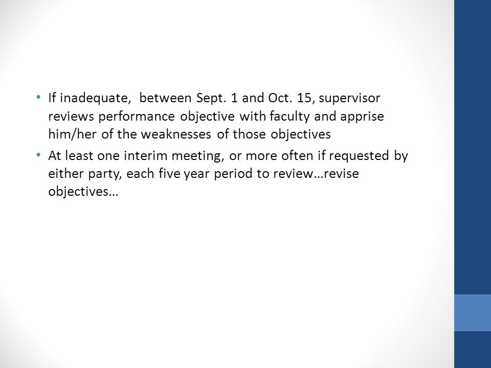 If inadequate, between Sept. 1 and Oct. 15, supervisor reviews performance objective with faculty and apprise him/her of the weaknesses of those objec