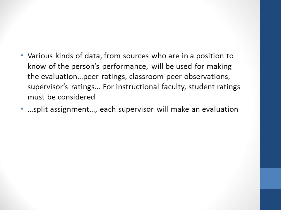 Various kinds of data, from sources who are in a position to know of the person's performance, will be used for making the evaluation…peer ratings, cl