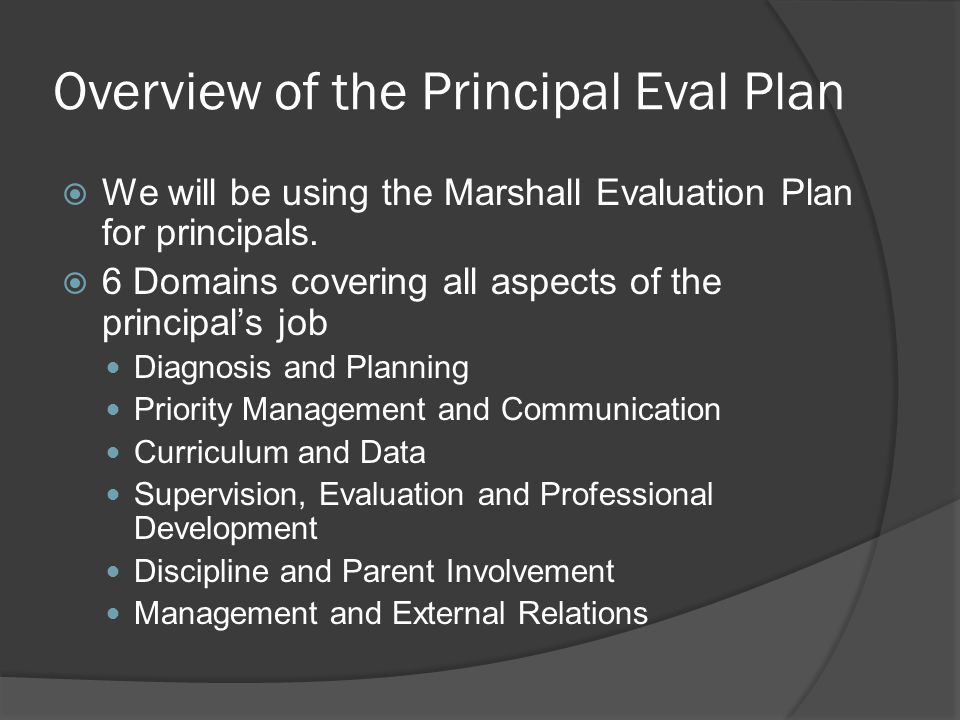 Overview of the Principal Eval Plan  We will be using the Marshall Evaluation Plan for principals.