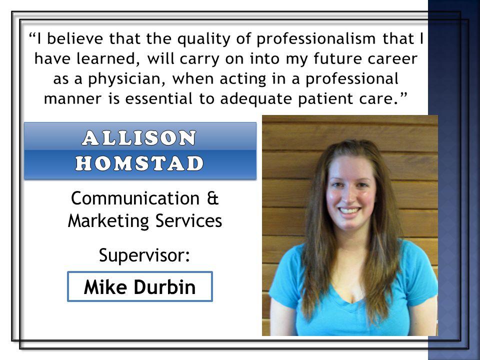 Mike Durbin Communication & Marketing Services Supervisor: