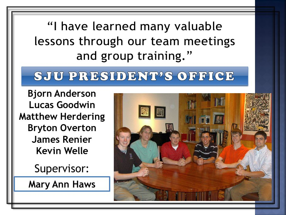 Supervisor: Mary Ann Haws Bjorn Anderson Lucas Goodwin Matthew Herdering Bryton Overton James Renier Kevin Welle