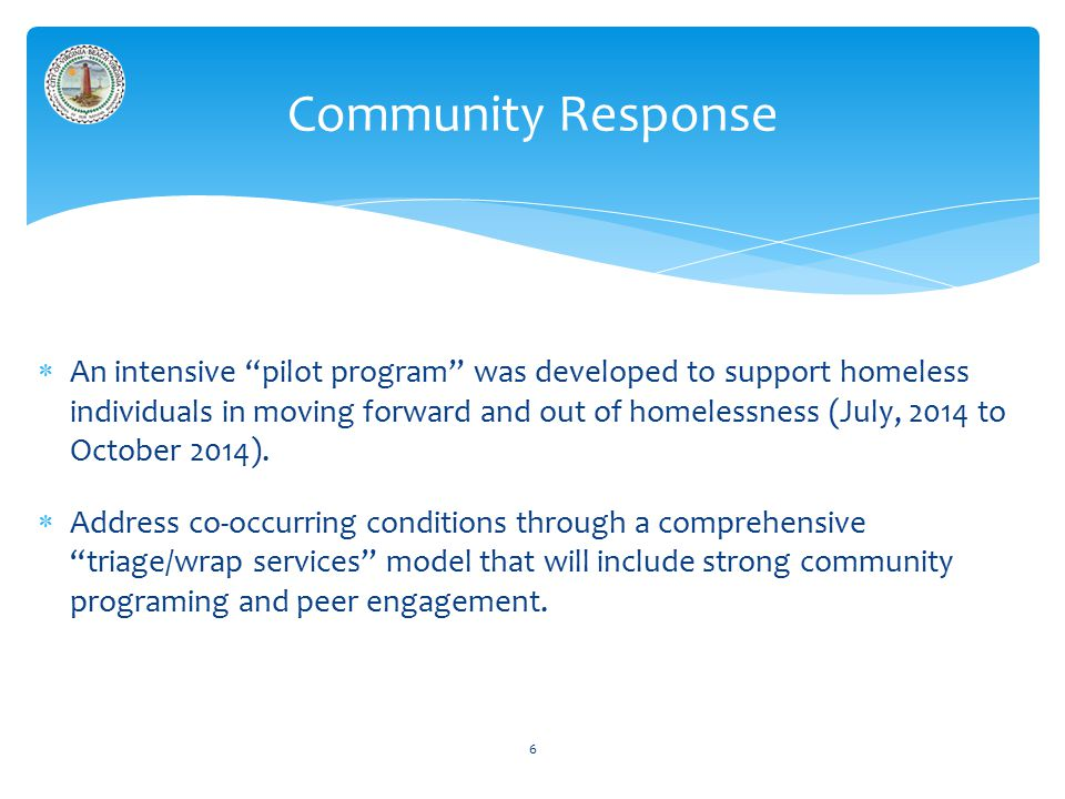  An intensive pilot program was developed to support homeless individuals in moving forward and out of homelessness (July, 2014 to October 2014).