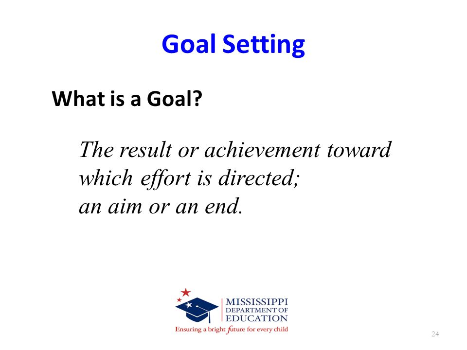 Goal Setting What is a Goal.