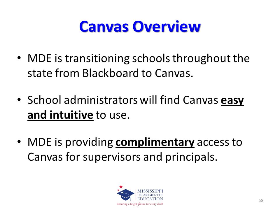Canvas Overview MDE is transitioning schools throughout the state from Blackboard to Canvas.