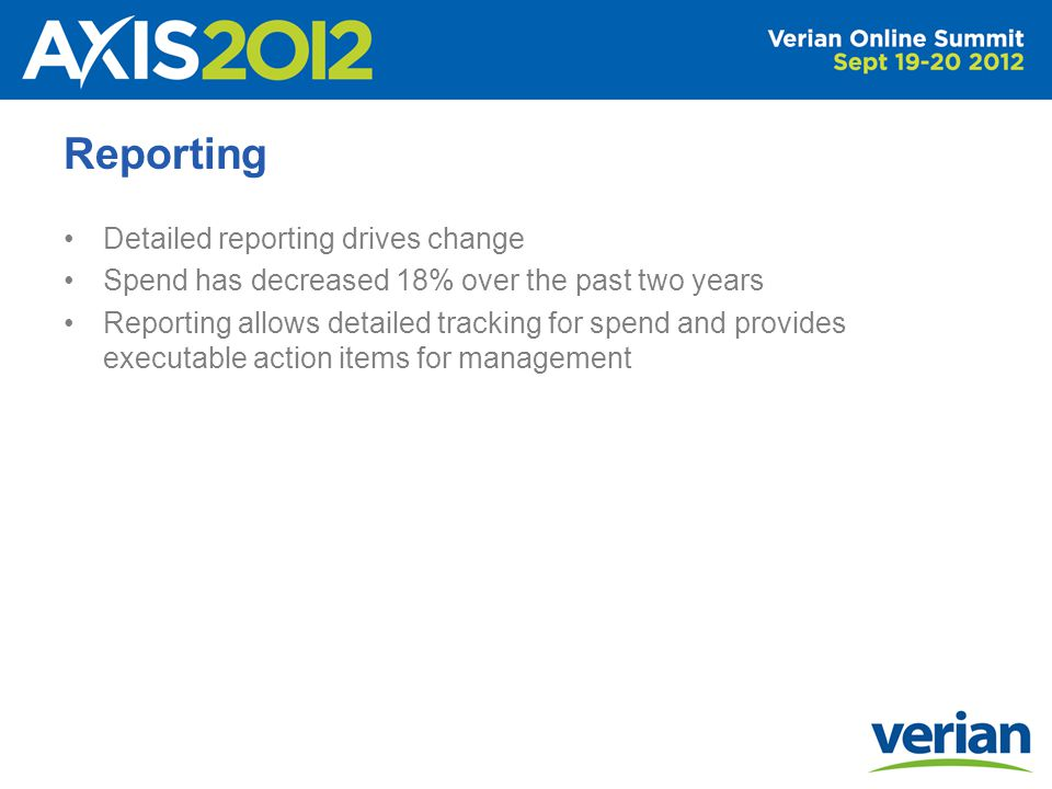 Reporting Detailed reporting drives change Spend has decreased 18% over the past two years Reporting allows detailed tracking for spend and provides executable action items for management