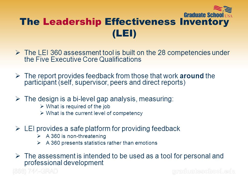  The LEI 360 assessment tool is built on the 28 competencies under the Five Executive Core Qualifications  The report provides feedback from those t