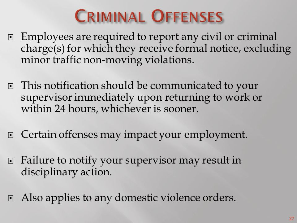 27  Employees are required to report any civil or criminal charge(s) for which they receive formal notice, excluding minor traffic non-moving violations.