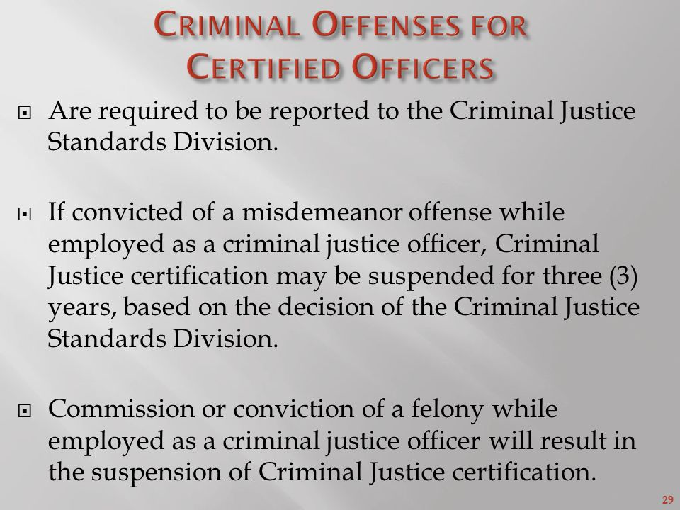 29  Are required to be reported to the Criminal Justice Standards Division.