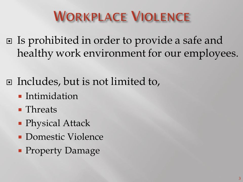 3  Is prohibited in order to provide a safe and healthy work environment for our employees.