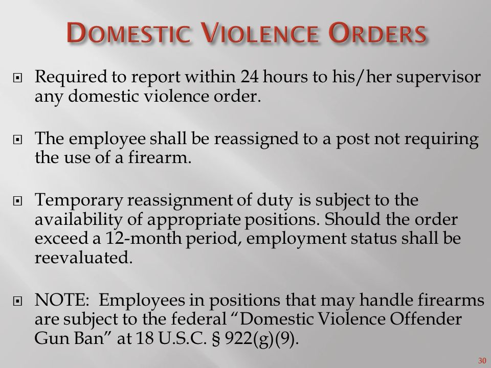 30  Required to report within 24 hours to his/her supervisor any domestic violence order.