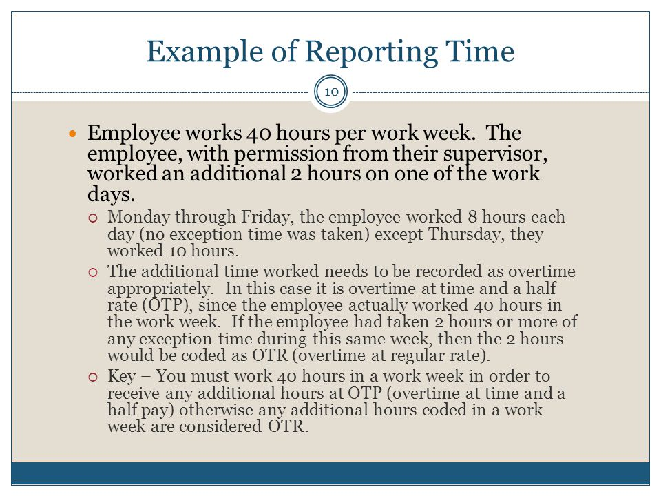Example of Reporting Time Employee works 40 hours per work week.