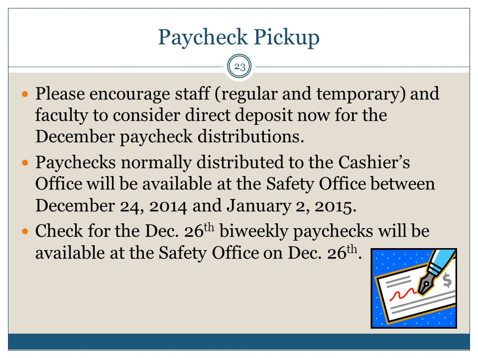 Paycheck Pickup Please encourage staff (regular and temporary) and faculty to consider direct deposit now for the December paycheck distributions. Pay