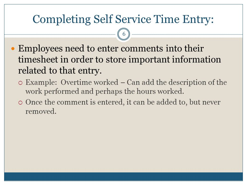 Completing Self Service Time Entry: Employees need to enter comments into their timesheet in order to store important information related to that entr