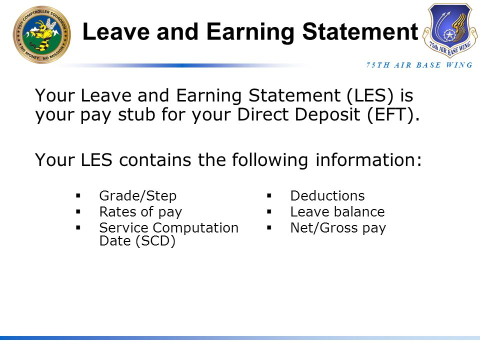 7 5 T H A I R B A S E W I N G Your Leave and Earning Statement (LES) is your pay stub for your Direct Deposit (EFT).