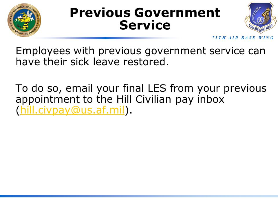 7 5 T H A I R B A S E W I N G Previous Government Service Employees with previous government service can have their sick leave restored.