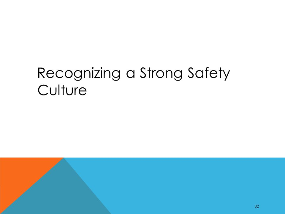 Recognizing a Strong Safety Culture 32