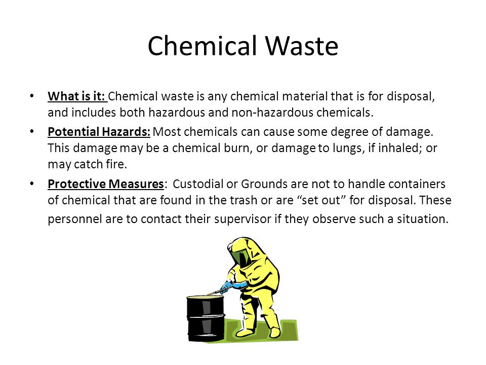 Chemical Waste What is it: Chemical waste is any chemical material that is for disposal, and includes both hazardous and non-hazardous chemicals. Pote