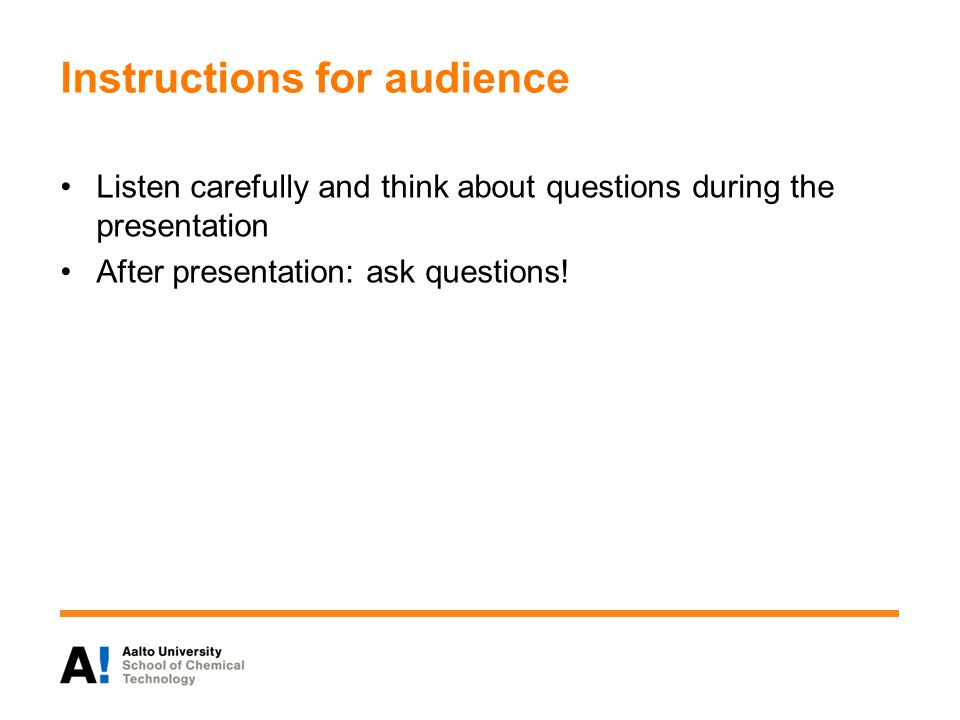 Instructions for audience Listen carefully and think about questions during the presentation After presentation: ask questions!