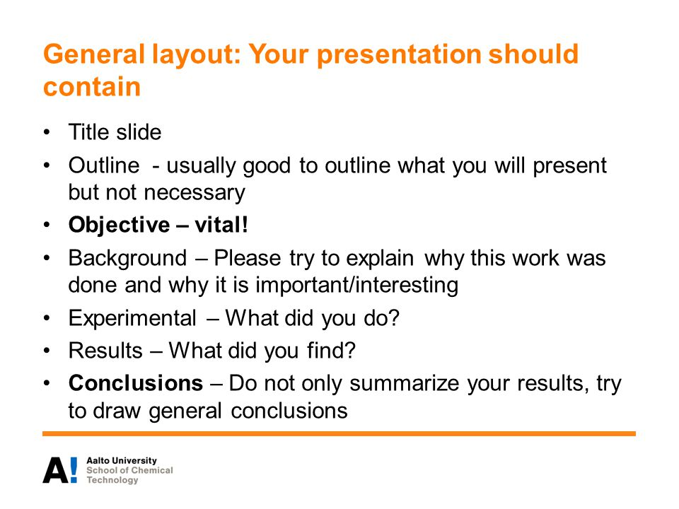 General layout: Your presentation should contain Title slide Outline - usually good to outline what you will present but not necessary Objective – vital.