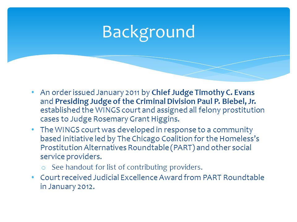 An order issued January 2011 by Chief Judge Timothy C. Evans and Presiding Judge of the Criminal Division Paul P. Biebel, Jr. established the WINGS co