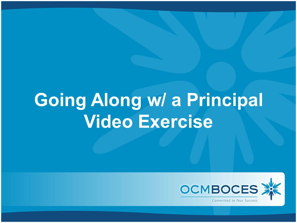 Going Along w/ a Principal Video Exercise