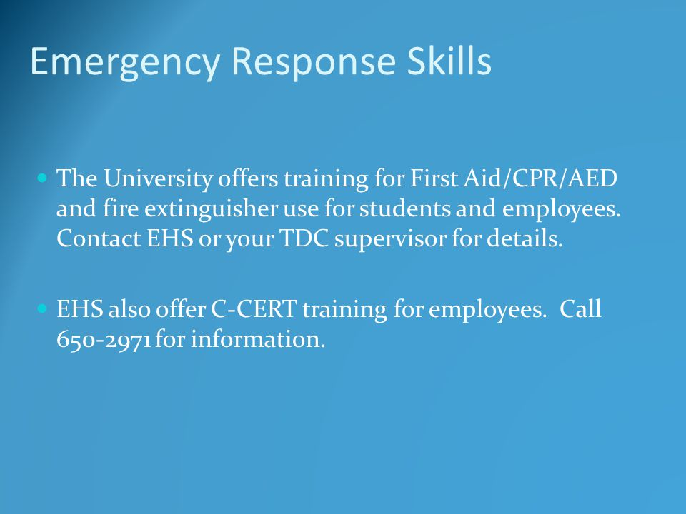 Emergency Response Skills The University offers training for First Aid/CPR/AED and fire extinguisher use for students and employees. Contact EHS or yo