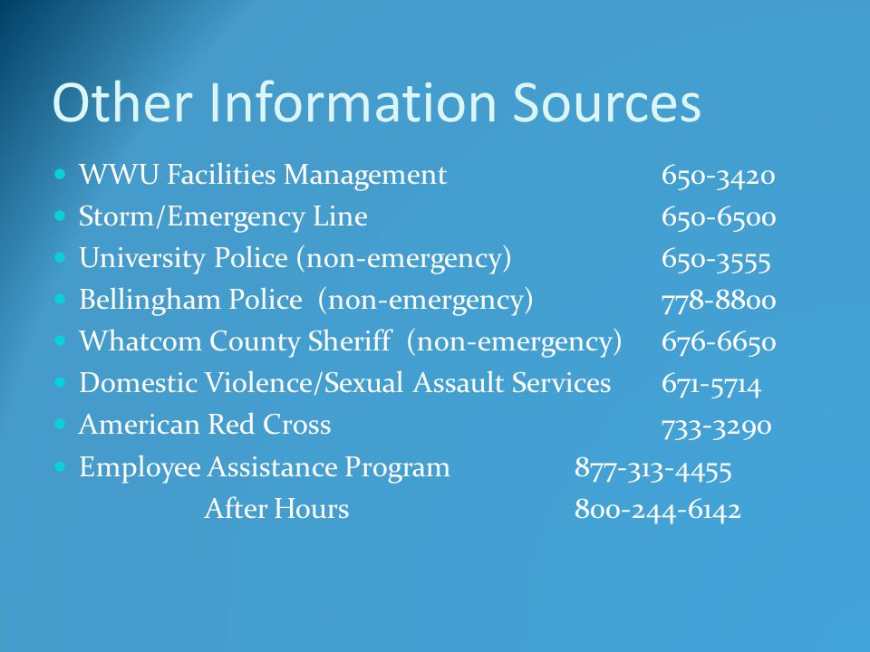Other Information Sources WWU Facilities Management 650-3420 Storm/Emergency Line 650-6500 University Police (non-emergency)650-3555 Bellingham Police
