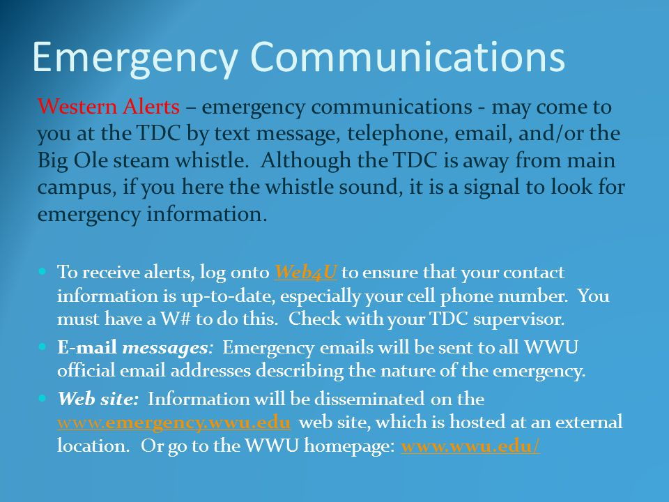 Emergency Communications To receive alerts, log onto Web4U to ensure that your contact information is up-to-date, especially your cell phone number.