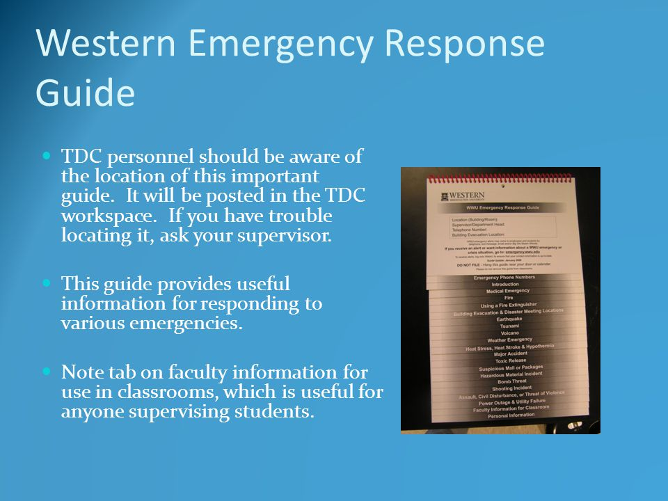 Western Emergency Response Guide TDC personnel should be aware of the location of this important guide. It will be posted in the TDC workspace. If you