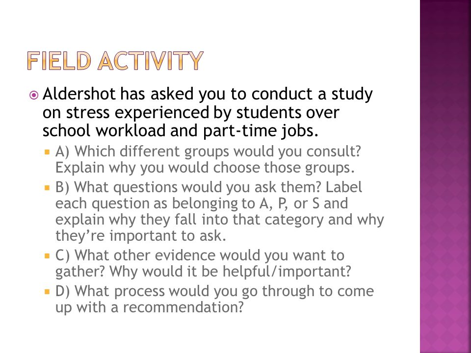  Aldershot has asked you to conduct a study on stress experienced by students over school workload and part-time jobs.