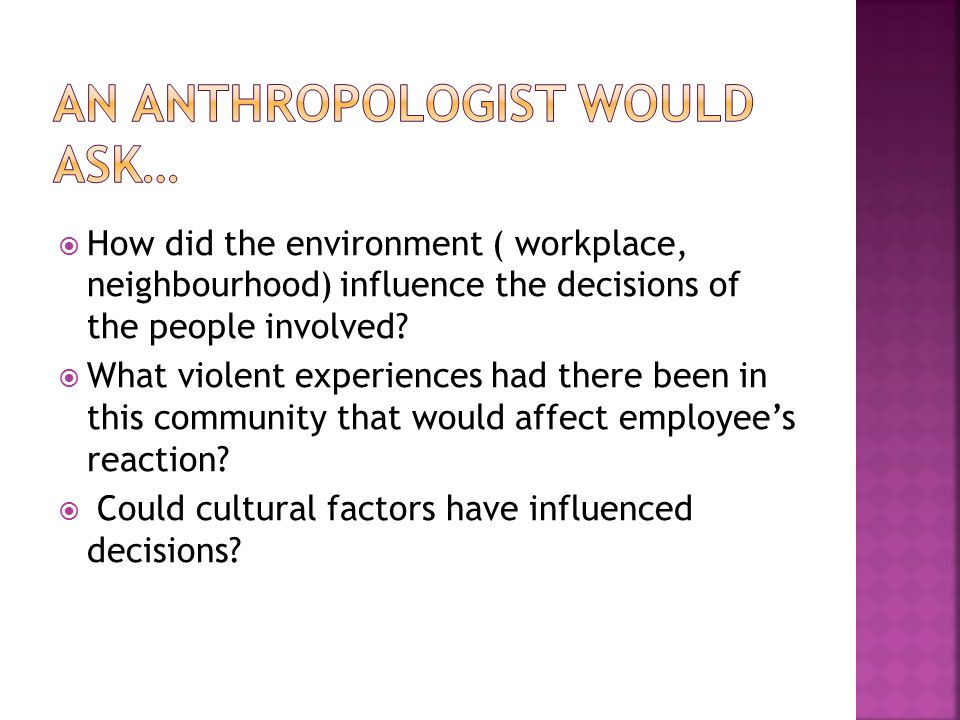  How did the environment ( workplace, neighbourhood) influence the decisions of the people involved.