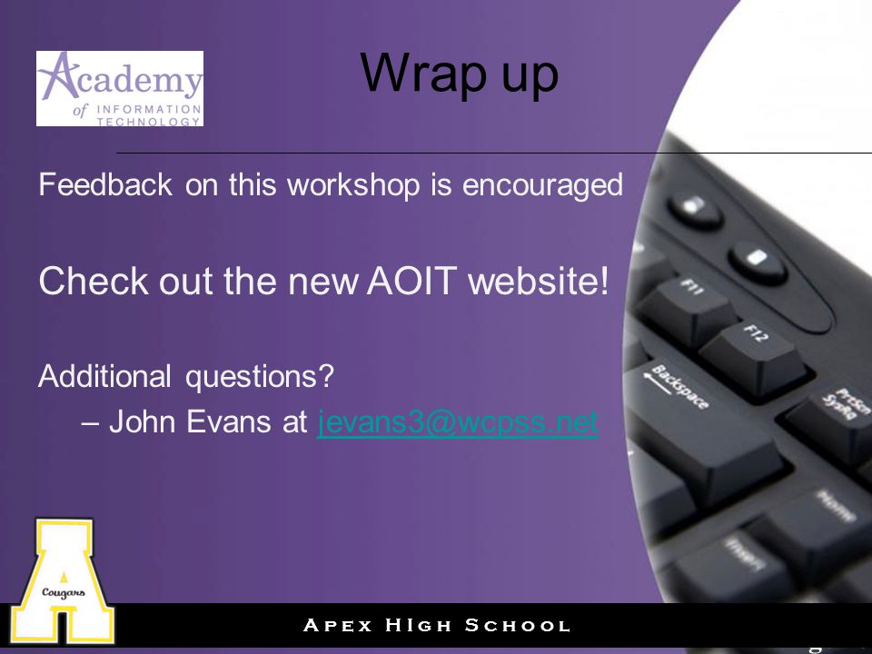 Page 27 A p e x H I g h S c h o o l Wrap up Feedback on this workshop is encouraged Check out the new AOIT website.