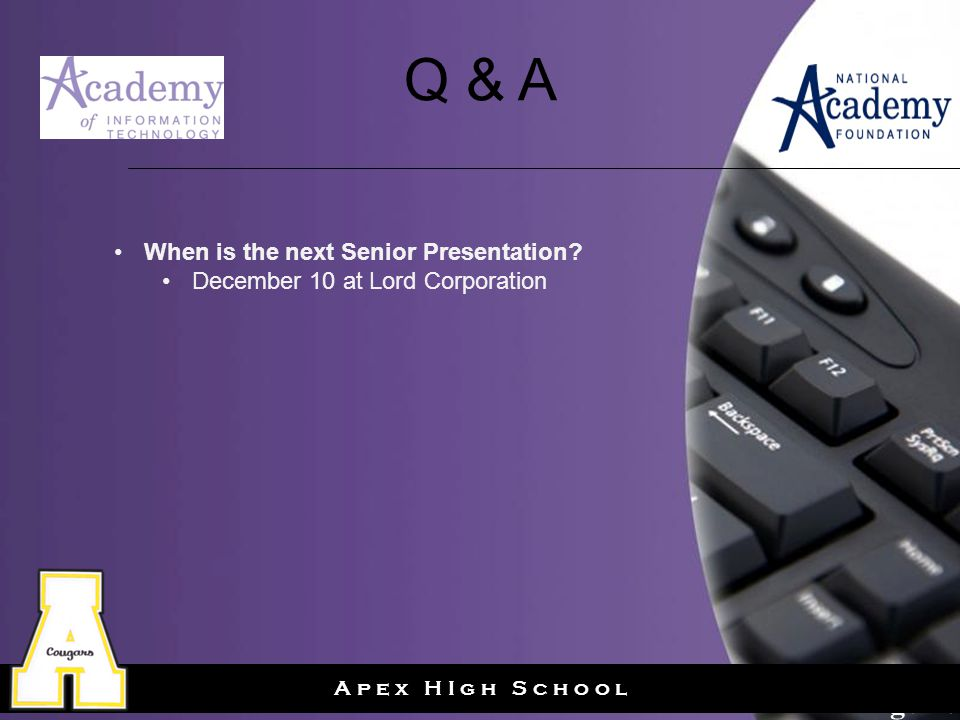 Page 28 A p e x H I g h S c h o o l Q & A When is the next Senior Presentation.
