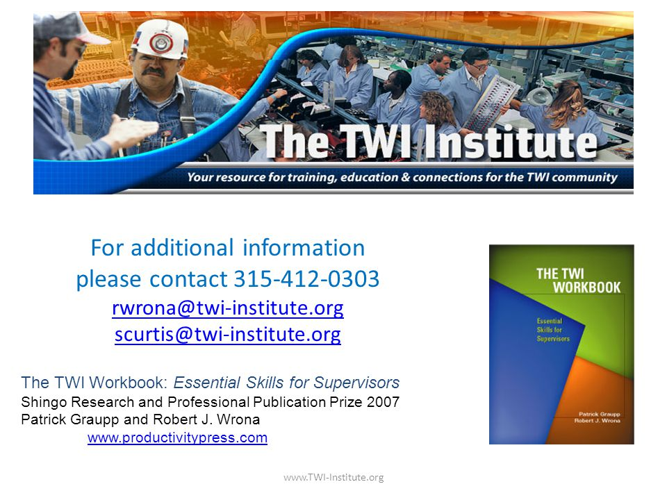 The TWI Workbook: Essential Skills for Supervisors Shingo Research and Professional Publication Prize 2007 Patrick Graupp and Robert J.