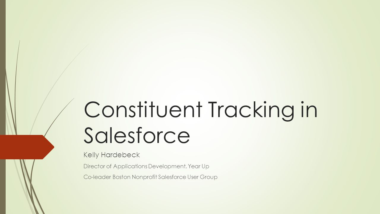 Constituent Tracking in Salesforce Kelly Hardebeck Director of Applications Development, Year Up Co-leader Boston Nonprofit Salesforce User Group